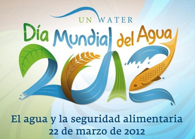 Dia Mundial del Agua 2012 22 de Marzo, Día Mundial del Agua con el lema El agua y la seguridad alimentaria